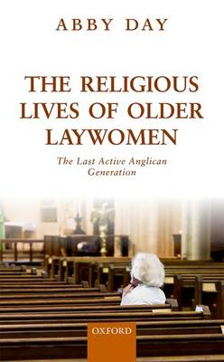 The Religious Lives of Older Laywomen: The Last Active Anglican Generation (Hardback)