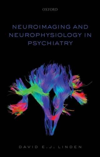 Neuroimaging and Neurophysiology in Psychiatry (Paperback)