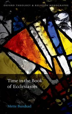 Time in the Book of Ecclesiastes - Oxford Theology and Religion Monographs (Hardback)