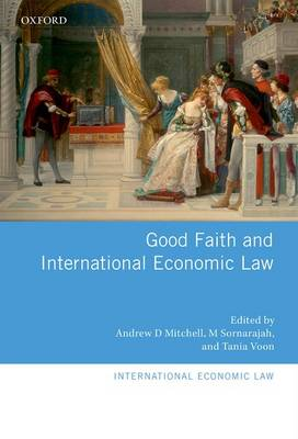 Good Faith and International Economic Law - International Economic Law Series (Hardback)