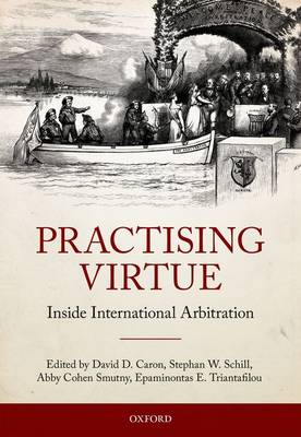 Practising Virtue: Inside International Arbitration (Hardback)