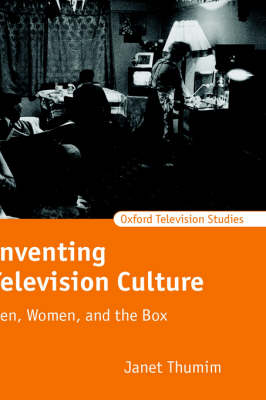 Inventing Television Culture: Men, Women, and the Box - Oxford Television Studies (Hardback)