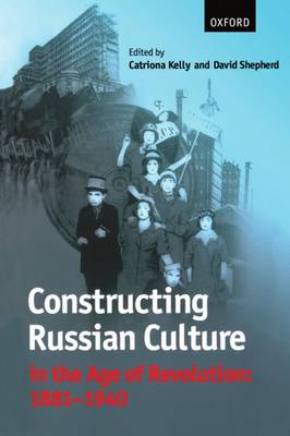 Constructing Russian Culture in the Age of Revolution: 1881-1940 (Paperback)
