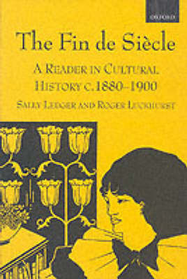 The Fin de Siecle: A Reader in Cultural History, c.1880-1900 (Paperback)