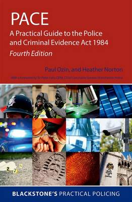 PACE: A Practical Guide to the Police and Criminal Evidence Act 1984 - Blackstone's Practical Policing (Paperback)