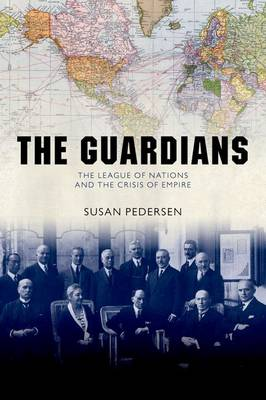 The Guardians: The League of Nations and the Crisis of Empire (Paperback)