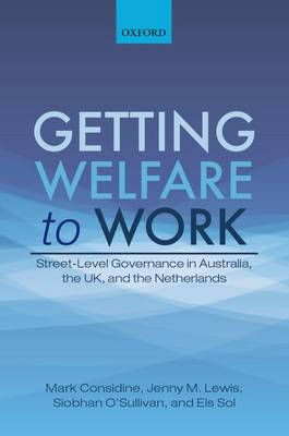 Getting Welfare to Work: Street-Level Governance in Australia, the UK, and the Netherlands (Hardback)