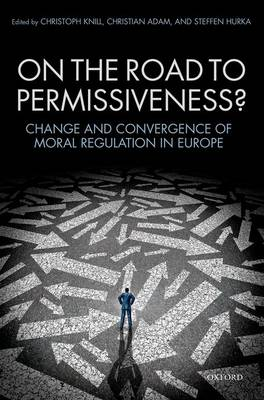 On the Road to Permissiveness?: Change and Convergence of Moral Regulation in Europe (Hardback)