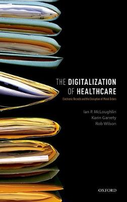 The Digitalization of Healthcare: Electronic Records and the Disruption of Moral Orders (Hardback)