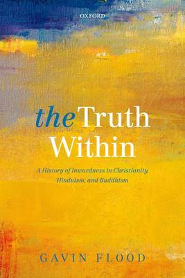 The Truth Within: A History of Inwardness in Christianity, Hinduism, and Buddhism (Paperback)