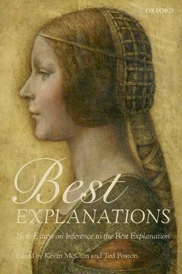 Best Explanations: New Essays on Inference to the Best Explanation (Hardback)