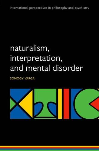 Naturalism, interpretation, and mental disorder - International Perspectives in Philosophy & Psychiatry (Paperback)