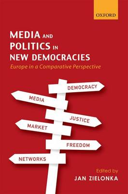 Media and Politics in New Democracies: Europe in a Comparative Perspective (Hardback)