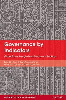 Governance by Indicators: Global Power through Quantification and Rankings - Law And Global Governance (Paperback)