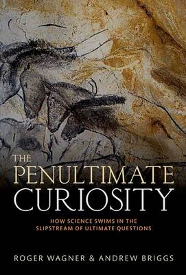 The Penultimate Curiosity: How Science Swims in the Slipstream of Ultimate Questions (Hardback)