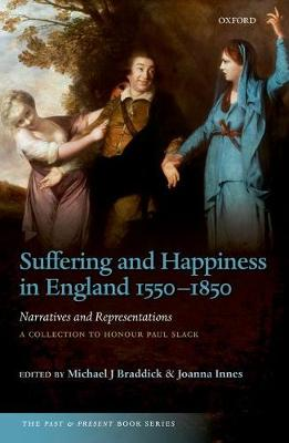 Suffering and Happiness in England 1550-1850: Narratives and Representations: A collection to honour Paul Slack - The Past and Present Book Series (Hardback)