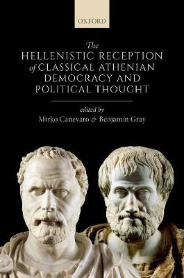 Cover The Hellenistic Reception of Classical Athenian Democracy and Political Thought