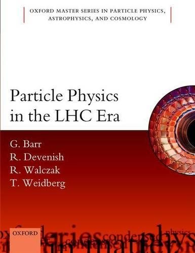 Particle Physics in the LHC Era - Oxford Master Series in Physics 24 (Paperback)