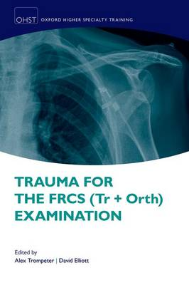 Trauma for the FRCS (Tr + Orth) Examination - Oxford Higher Specialty Training (Paperback)