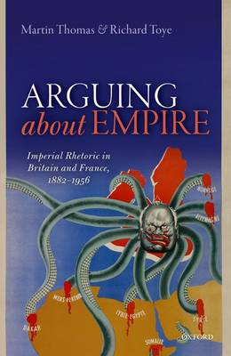 Arguing about Empire: Imperial Rhetoric in Britain and France, 1882-1956 (Hardback)