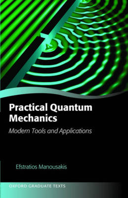 Practical Quantum Mechanics: Modern Tools and Applications - Oxford Graduate Texts (Hardback)