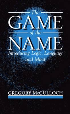 The Game of the Name: Introducing Logic, Language, and Mind (Paperback)
