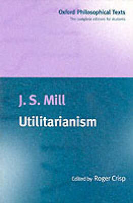 Utilitarianism - Oxford Philosophical Texts (Paperback)