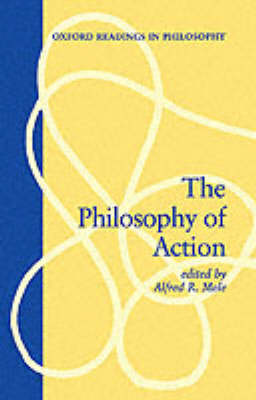 The Philosophy of Action - Oxford Readings in Philosophy (Paperback)