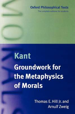Immanuel Kant: Groundwork for the Metaphysics of Morals - Oxford Philosophical Texts (Paperback)