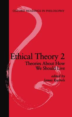 Ethical Theory 2: Theories About How We Should Live - Oxford Readings in Philosophy (Paperback)