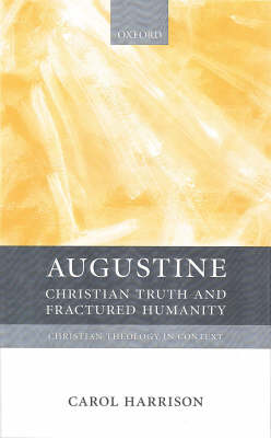 Augustine: Christian Truth and Fractured Humanity - Christian Theology in Context (Hardback)