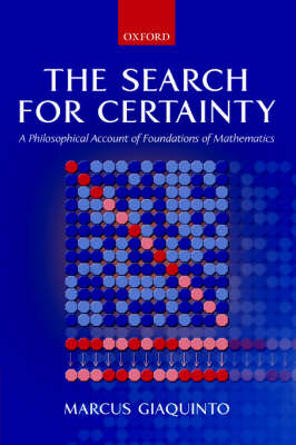 Cover The Search for Certainty: A Philosophical Account of Foundations of Mathematics