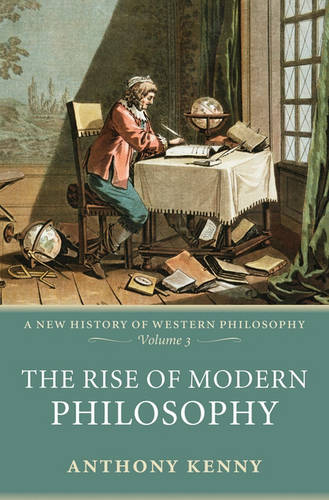 The Rise of Modern Philosophy: A New History of Western Philosophy, Volume 3 - New History of Western Philosophy (Hardback)
