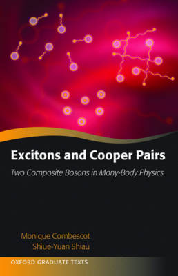 Excitons and Cooper Pairs: Two Composite Bosons in Many-Body Physics - Oxford Graduate Texts (Hardback)