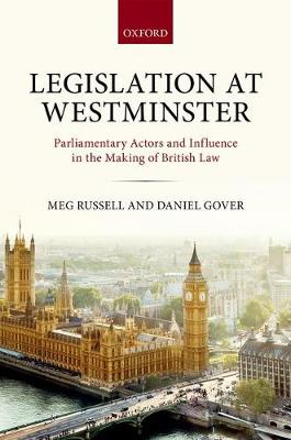 Legislation at Westminster: Parliamentary Actors and Influence in the Making of British Law (Hardback)