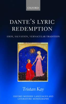 Dante's Lyric Redemption: Eros, Salvation, Vernacular Tradition - Oxford Modern Languages and Literature Monographs (Hardback)