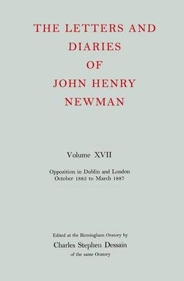 The Letters and Diaries of John Henry Newman: Volume XVII: Opposition in Dublin and London: October 1855 to March 1857 - The Letters and Diaries of John Henry Newman (Hardback)