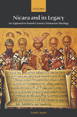 Nicaea and its Legacy: An Approach to Fourth-Century Trinitarian Theology (Paperback)