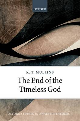 The End of the Timeless God - Oxford Studies In Analytic Theology (Hardback)