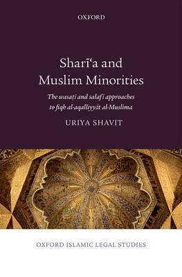 Shari'a and Muslim Minorities: The wasati and salafi approaches to fiqh al-aqalliyyat al-Muslima - Oxford Islamic Legal Studies (Hardback)