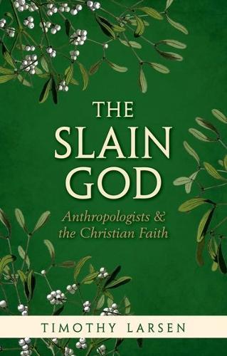 The Slain God: Anthropologists and the Christian Faith (Paperback)