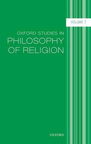Oxford Studies in Philosophy of Religion, Volume 7 - Oxford Studies in Philosophy of Religion (Hardback)