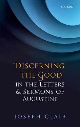 Discerning the Good in the Letters & Sermons of Augustine (Hardback)