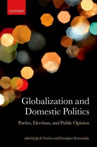 Globalization and Domestic Politics: Parties, Elections, and Public Opinion - Comparative Study of Electoral Systems (Hardback)