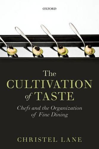 The Cultivation of Taste: Chefs and the Organization of Fine Dining (Paperback)