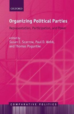 Organizing Political Parties: Representation, Participation, and Power - Comparative Politics (Hardback)