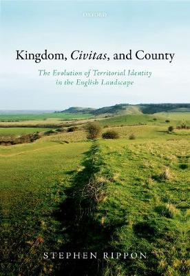 Kingdom, Civitas, and County: The Evolution of Territorial Identity in the English Landscape (Hardback)