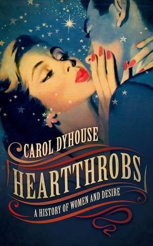Heartthrobs: A History of Women and Desire (Hardback)