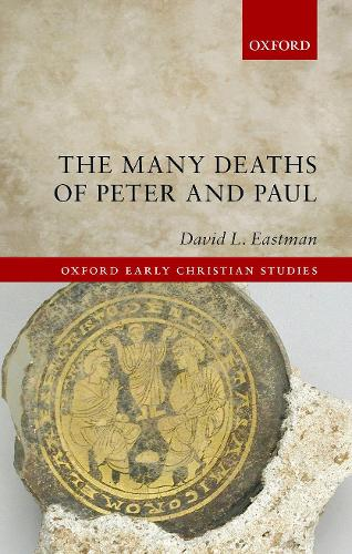 The Many Deaths of Peter and Paul - Oxford Early Christian Studies (Hardback)