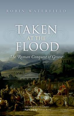 Taken at the Flood: The Roman Conquest of Greece (Paperback)